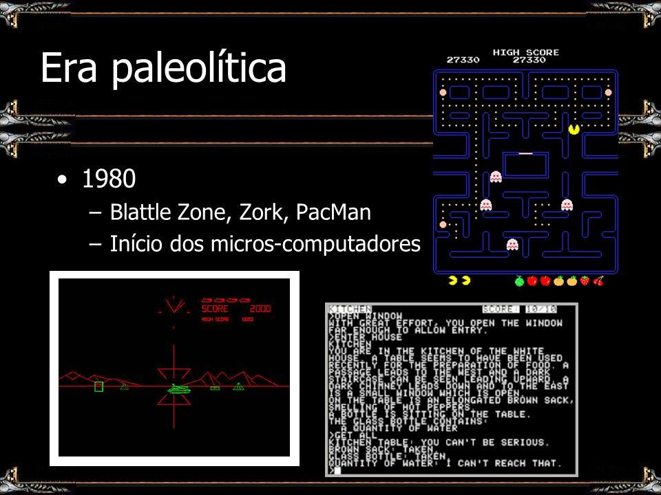Era paleolítica 1980 –Blattle Zone, Zork, PacMan –Início dos micros-computadores