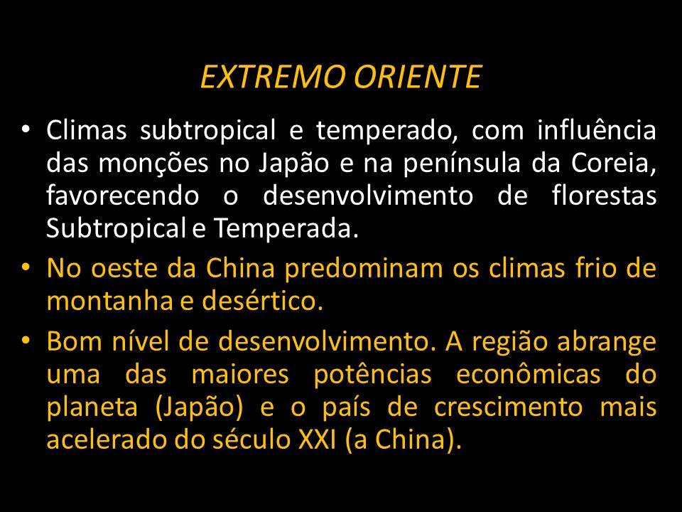 EXTREMO ORIENTE Climas subtropical e temperado, com influência das monções no Japão e na península da Coreia, favorecendo o desenvolvimento de florest