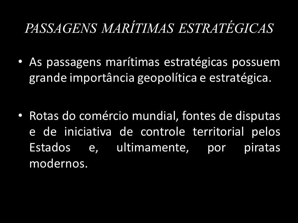 PASSAGENS MARÍTIMAS ESTRATÉGICAS As passagens marítimas estratégicas possuem grande importância geopolítica e estratégica. Rotas do comércio mundial,