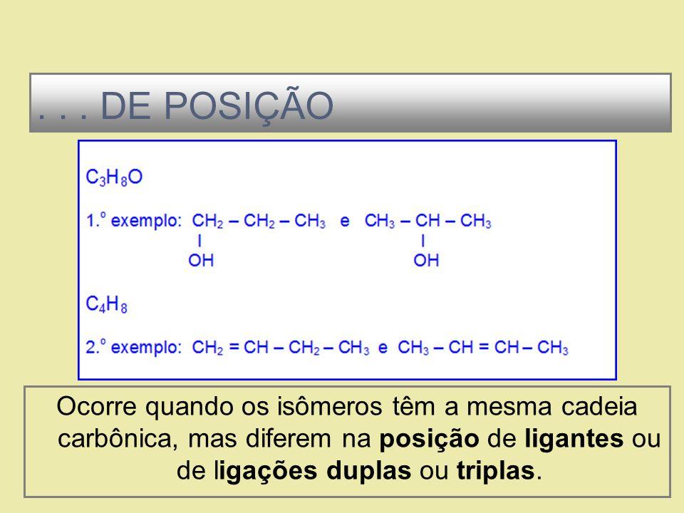 Também chamada isomeria funcional, é aquela que ocorre quando os isômeros pertencem a funções químicas diferentes....