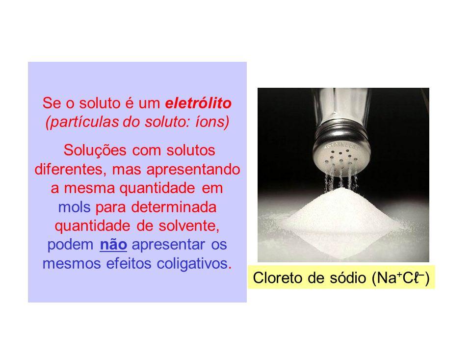 Se o soluto é um eletrólito (partículas do soluto: íons) Soluções com solutos diferentes, mas apresentando a mesma quantidade em mols para determinada