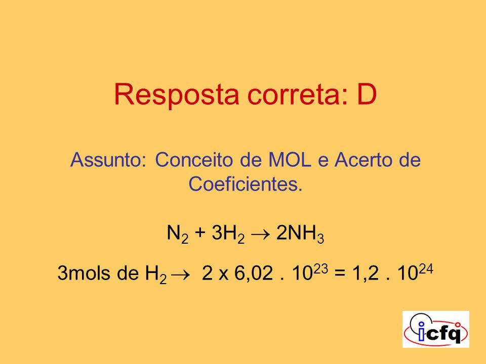 Resposta correta: D Assunto: Conceito de MOL e Acerto de Coeficientes. N 2 + 3H 2 2NH 3 3mols de H 2 2 x 6,02. 10 23 = 1,2. 10 24