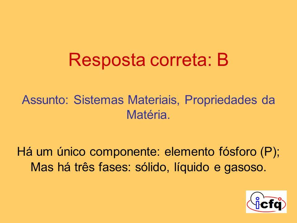 Resposta correta: B Assunto: Sistemas Materiais, Propriedades da Matéria. Há um único componente: elemento fósforo (P); Mas há três fases: sólido, líq