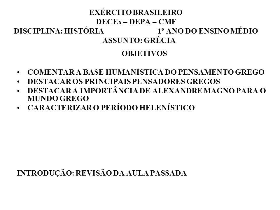 EXÉRCITO BRASILEIRO DECEx – DEPA – CMF DISCIPLINA: HISTÓRIA 1º ANO DO ENSINO MÉDIO ASSUNTO: GRÉCIA OBJETIVOS COMENTAR A BASE HUMANÍSTICA DO PENSAMENTO