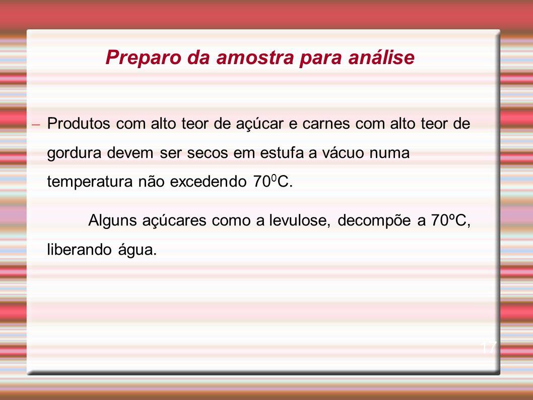 – Produtos com alto teor de açúcar e carnes com alto teor de gordura devem ser secos em estufa a vácuo numa temperatura não excedendo 70 0 C. Alguns a