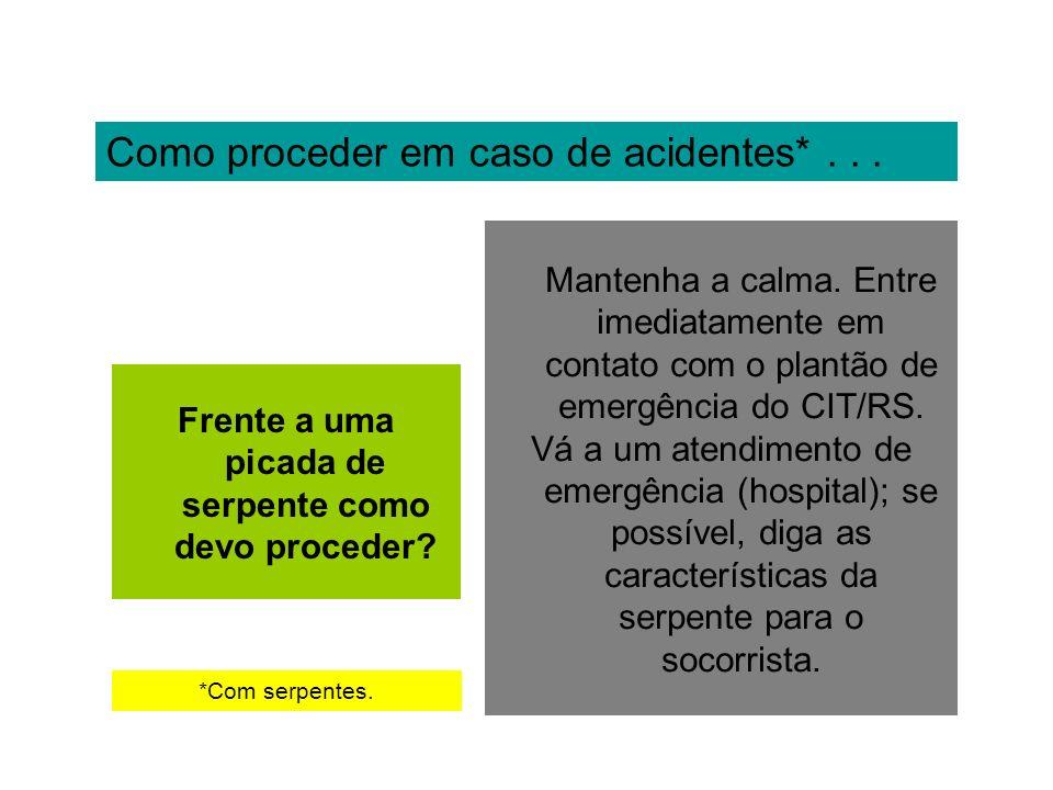 Como proceder em caso de acidentes*... Frente a uma picada de serpente como devo proceder? Mantenha a calma. Entre imediatamente em contato com o plan