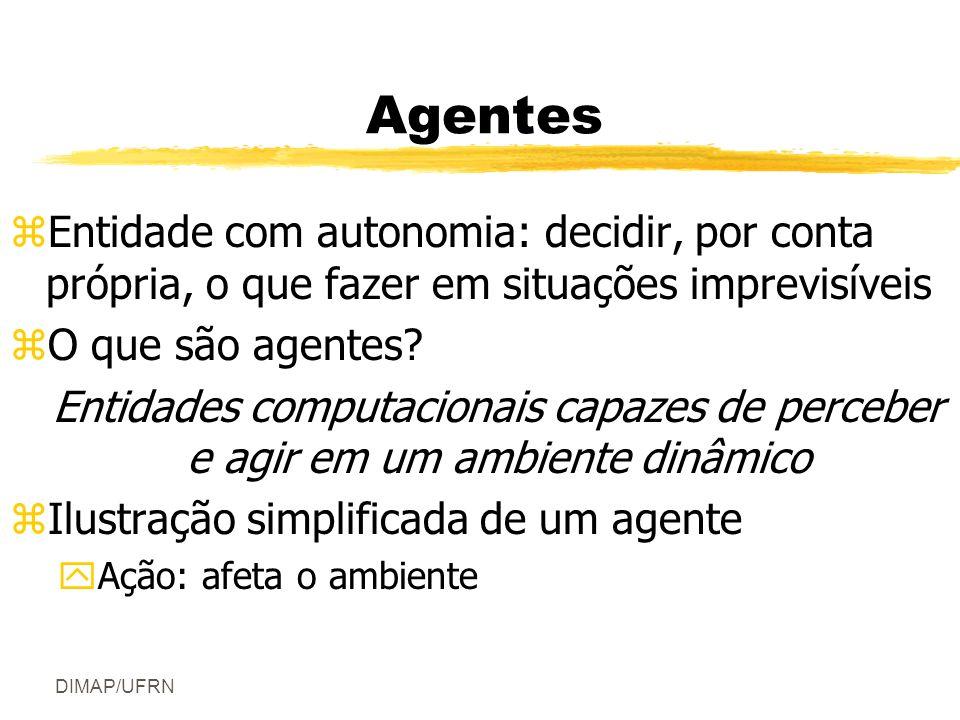 DIMAP/UFRN Agentes zEntidade com autonomia: decidir, por conta própria, o que fazer em situações imprevisíveis zO que são agentes.