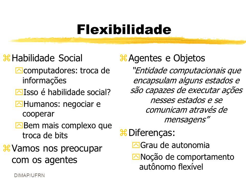 DIMAP/UFRN Flexibilidade zHabilidade Social ycomputadores: troca de informações yIsso é habilidade social.