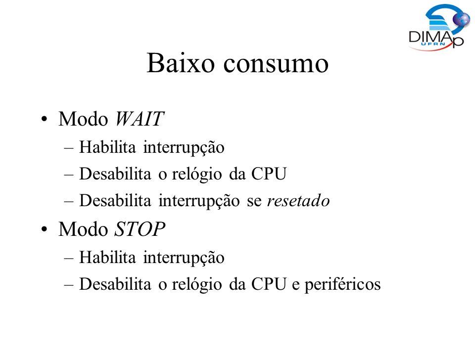 Baixo consumo Modo WAIT –Habilita interrupção –Desabilita o relógio da CPU –Desabilita interrupção se resetado Modo STOP –Habilita interrupção –Desabi