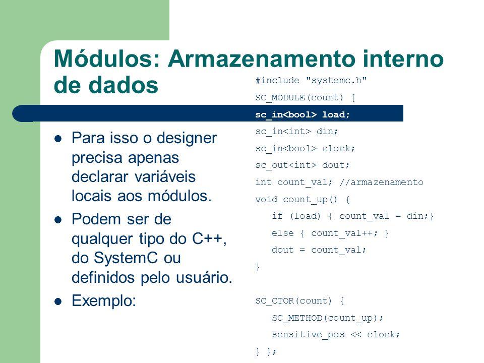 Módulos: Armazenamento interno de dados Para isso o designer precisa apenas declarar variáveis locais aos módulos. Podem ser de qualquer tipo do C++,