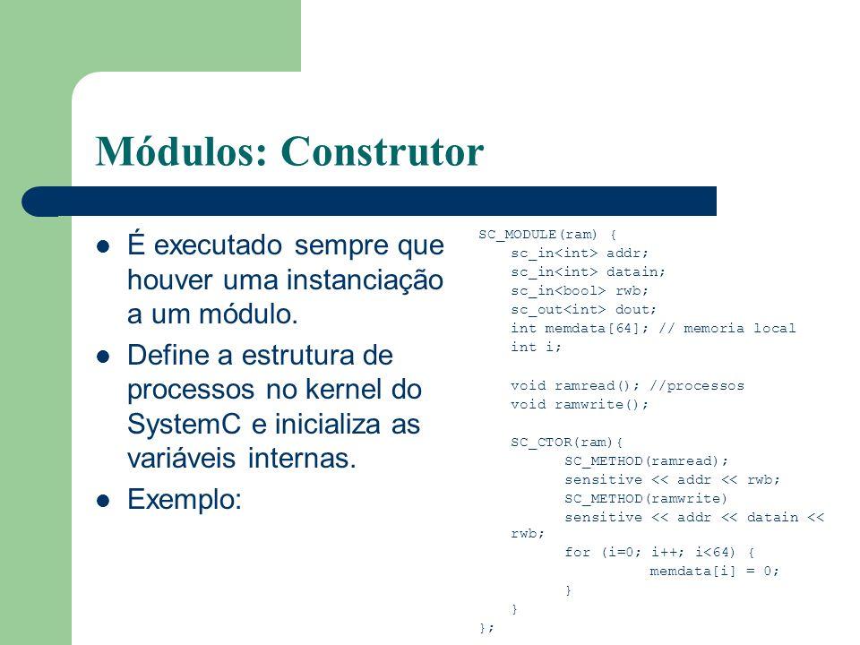 Módulos: Construtor É executado sempre que houver uma instanciação a um módulo. Define a estrutura de processos no kernel do SystemC e inicializa as v