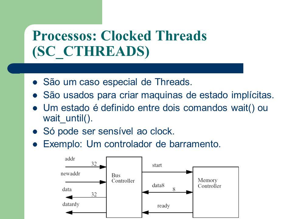 Processos: Clocked Threads (SC_CTHREADS) São um caso especial de Threads. São usados para criar maquinas de estado implícitas. Um estado é definido en