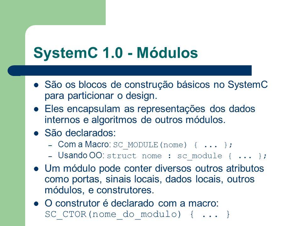 SystemC 1.0 - Módulos São os blocos de construção básicos no SystemC para particionar o design. Eles encapsulam as representações dos dados internos e