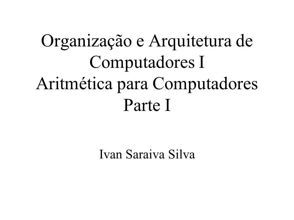 Organização e Arquitetura de Computadores I Aritmética para Computadores Parte I Ivan Saraiva Silva