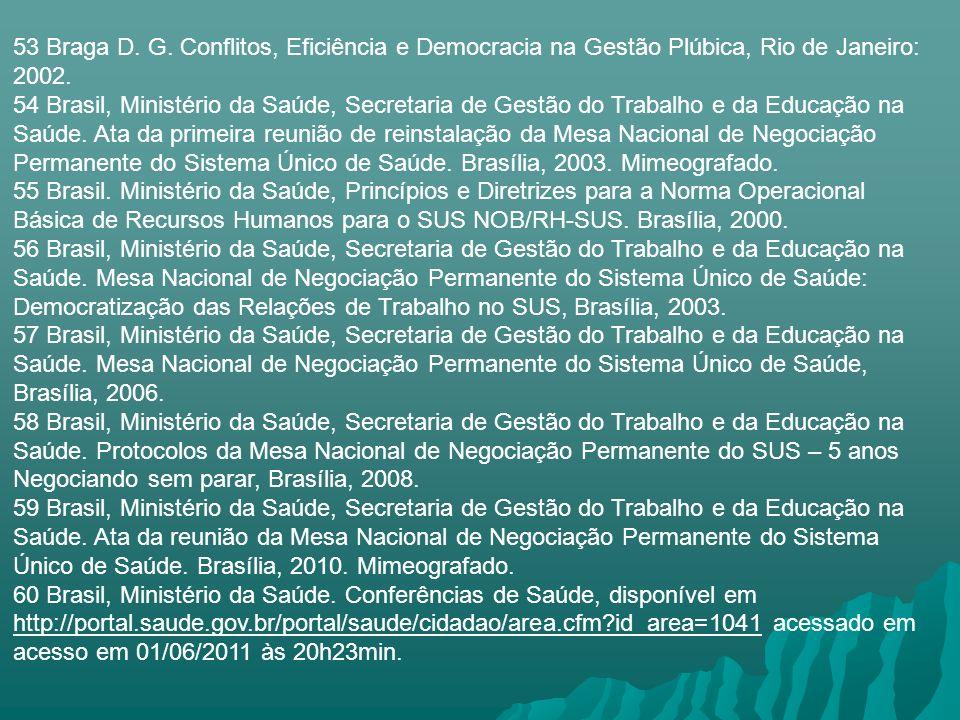 53 Braga D. G. Conflitos, Eficiência e Democracia na Gestão Plúbica, Rio de Janeiro: 2002. 54 Brasil, Ministério da Saúde, Secretaria de Gestão do Tra