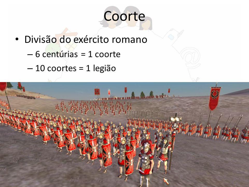 Coorte Divisão do exército romano – 6 centúrias = 1 coorte – 10 coortes = 1 legião