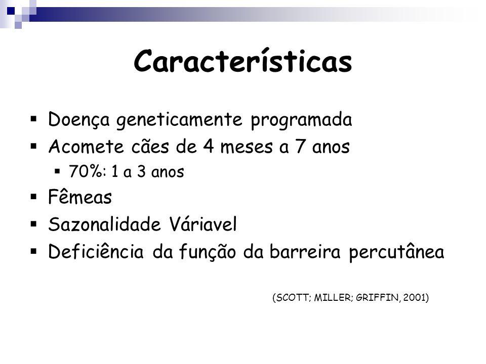 Características Doença geneticamente programada Acomete cães de 4 meses a 7 anos 70%: 1 a 3 anos Fêmeas Sazonalidade Váriavel Deficiência da função da