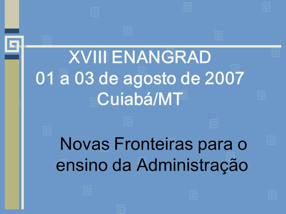 XVIII ENANGRAD 01 a 03 de agosto de 2007 Cuiabá/MT Novas Fronteiras para o ensino da Administração