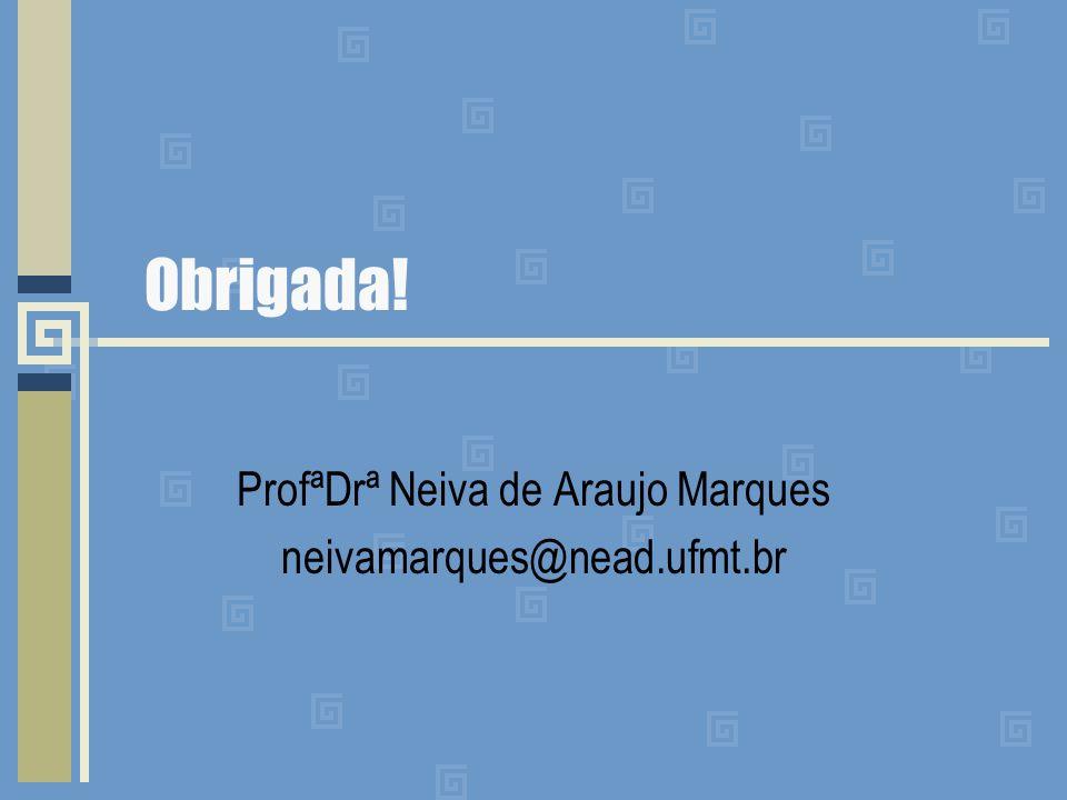 Obrigada! ProfªDrª Neiva de Araujo Marques neivamarques@nead.ufmt.br