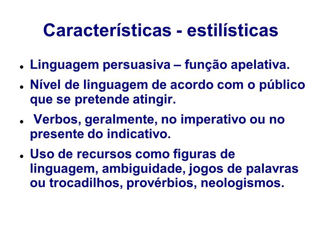 Características - estilísticas Linguagem persuasiva – função apelativa.