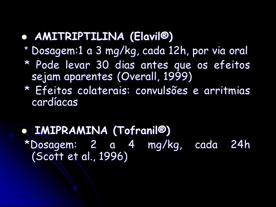 AMITRIPTILINA (Elavil®) AMITRIPTILINA (Elavil®) * Dosagem:1 a 3 mg/kg, cada 12h, por via oral * Dosagem:1 a 3 mg/kg, cada 12h, por via oral * Pode lev