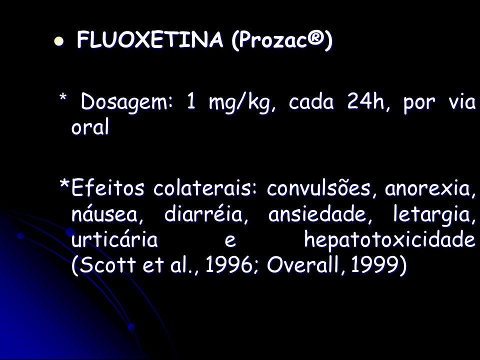FLUOXETINA (Prozac®) FLUOXETINA (Prozac®) * Dosagem: 1 mg/kg, cada 24h, por via oral * Dosagem: 1 mg/kg, cada 24h, por via oral *Efeitos colaterais: c