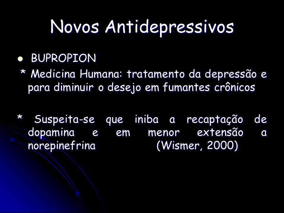 Novos Antidepressivos BUPROPION BUPROPION * Medicina Humana: tratamento da depressão e para diminuir o desejo em fumantes crônicos * Medicina Humana: