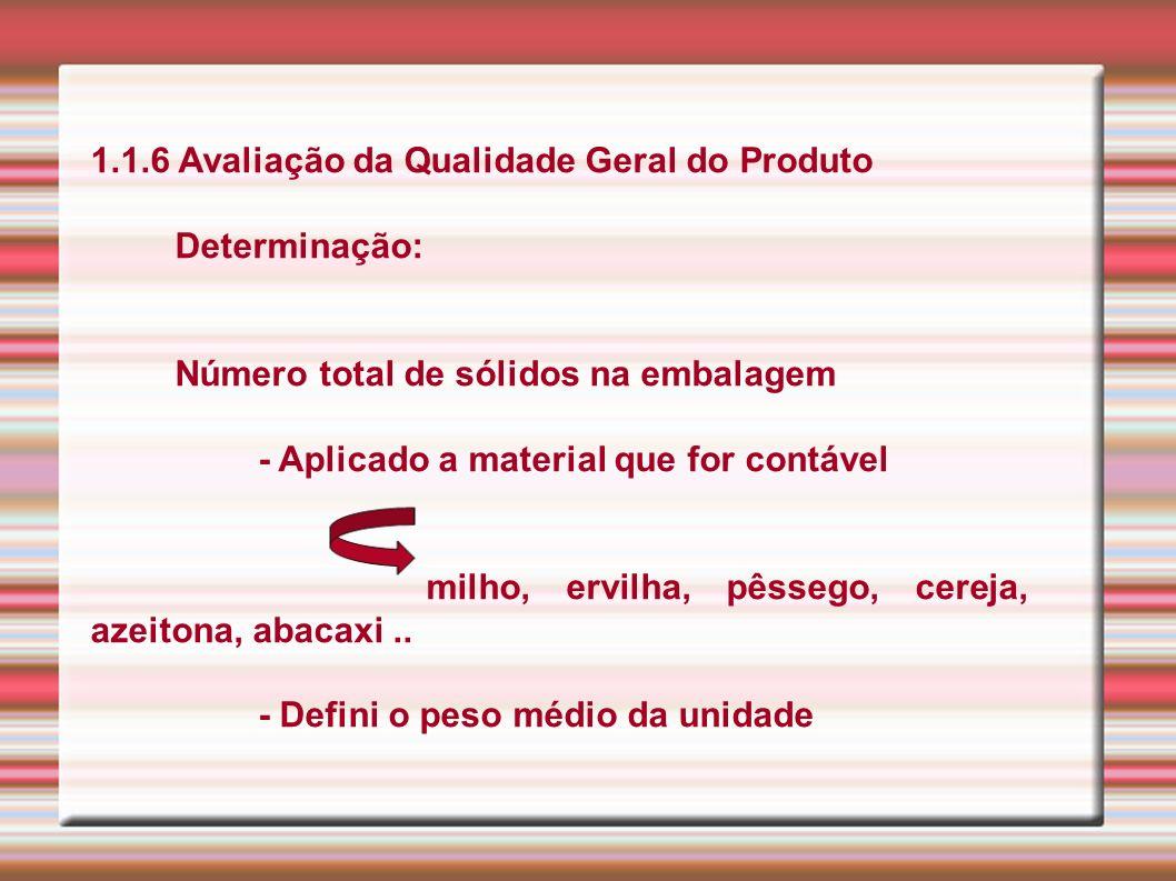 1.1.6 Avaliação da Qualidade Geral do Produto Determinação: Número total de sólidos na embalagem - Aplicado a material que for contável milho, ervilha