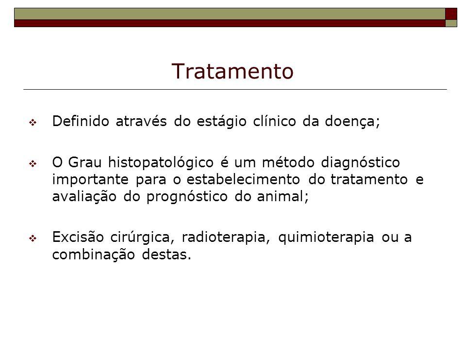 Tratamento Definido através do estágio clínico da doença; O Grau histopatológico é um método diagnóstico importante para o estabelecimento do tratamen