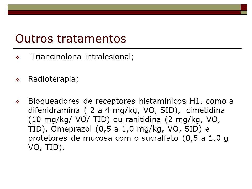 Outros tratamentos Triancinolona intralesional; Radioterapia; Bloqueadores de receptores histamínicos H1, como a difenidramina ( 2 a 4 mg/kg, VO, SID)