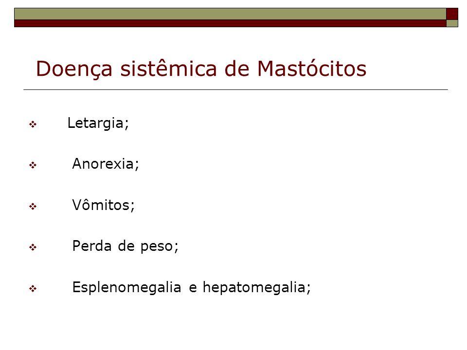 Doença sistêmica de Mastócitos Letargia; Anorexia; Vômitos; Perda de peso; Esplenomegalia e hepatomegalia;