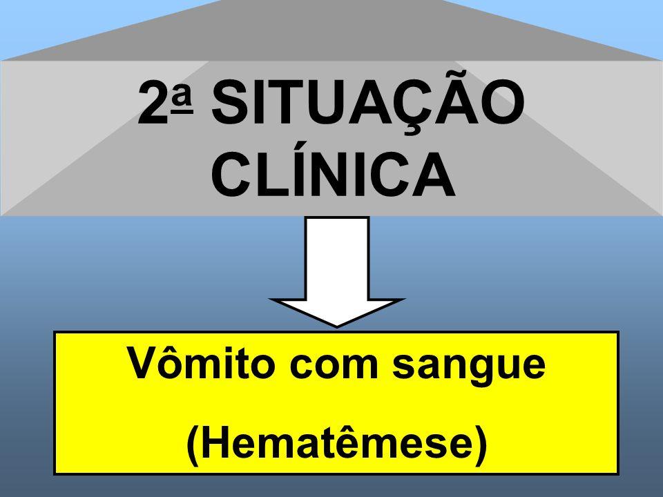 2 a SITUAÇÃO CLÍNICA Vômito com sangue (Hematêmese)