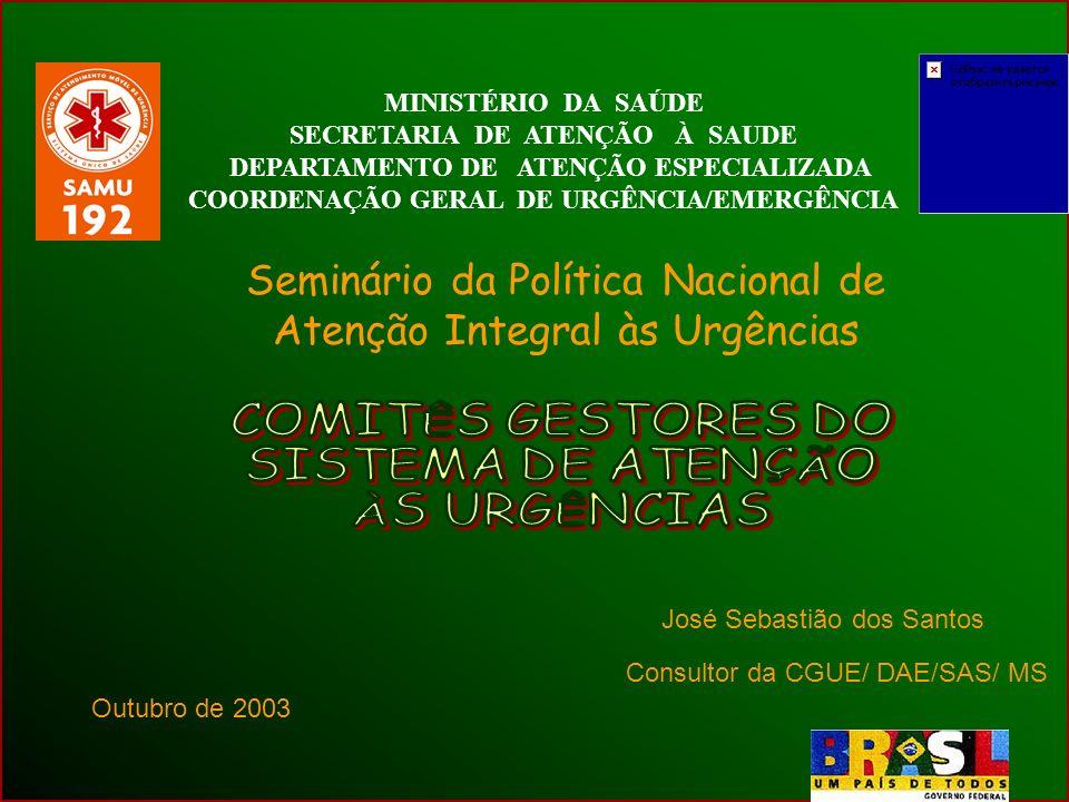 MINISTÉRIO DA SAÚDE SECRETARIA DE ATENÇÃO À SAUDE DEPARTAMENTO DE ATENÇÃO ESPECIALIZADA COORDENAÇÃO GERAL DE URGÊNCIA/EMERGÊNCIA Seminário da Política Nacional de Atenção Integral às Urgências José Sebastião dos Santos Consultor da CGUE/ DAE/SAS/ MS Outubro de 2003