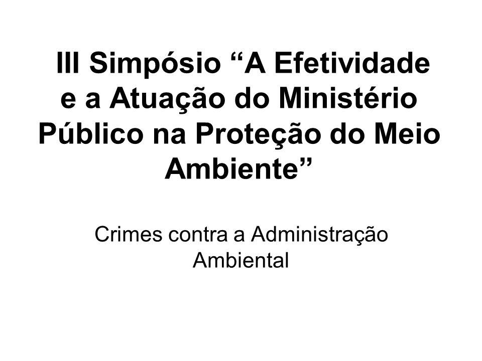 III Simpósio A Efetividade e a Atuação do Ministério Público na Proteção do Meio Ambiente Crimes contra a Administração Ambiental