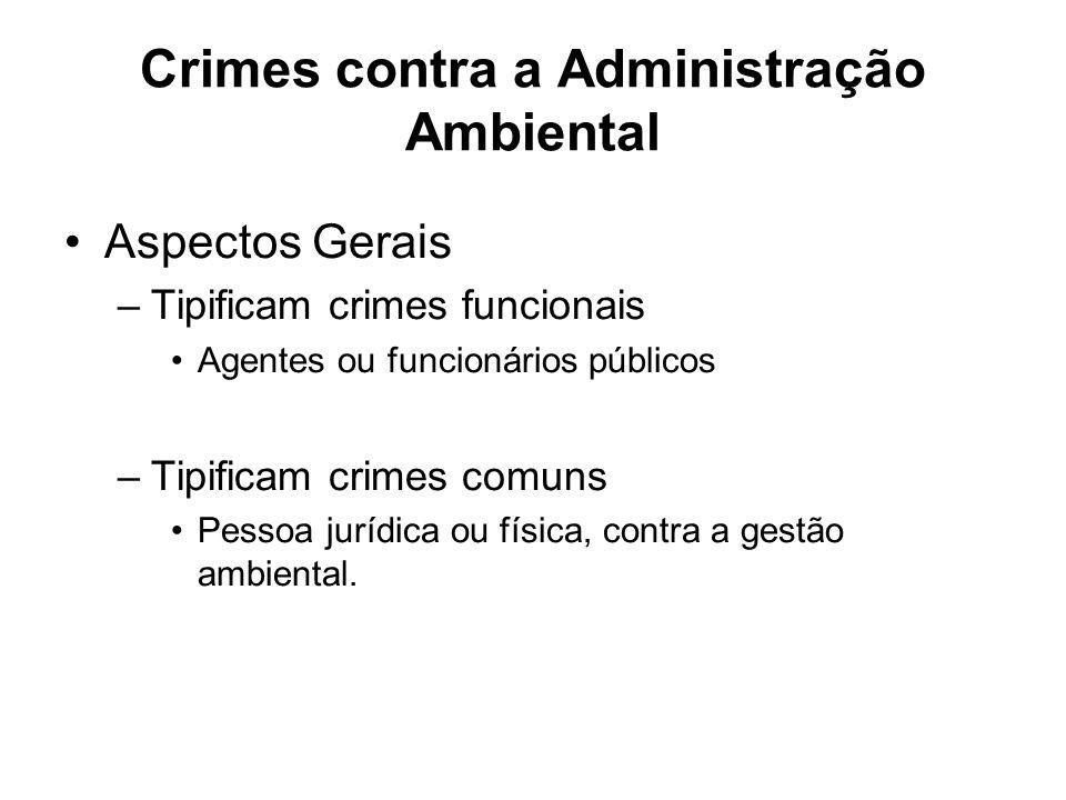 Crimes contra a Administração Ambiental Aspectos Gerais –Tipificam crimes funcionais Agentes ou funcionários públicos –Tipificam crimes comuns Pessoa