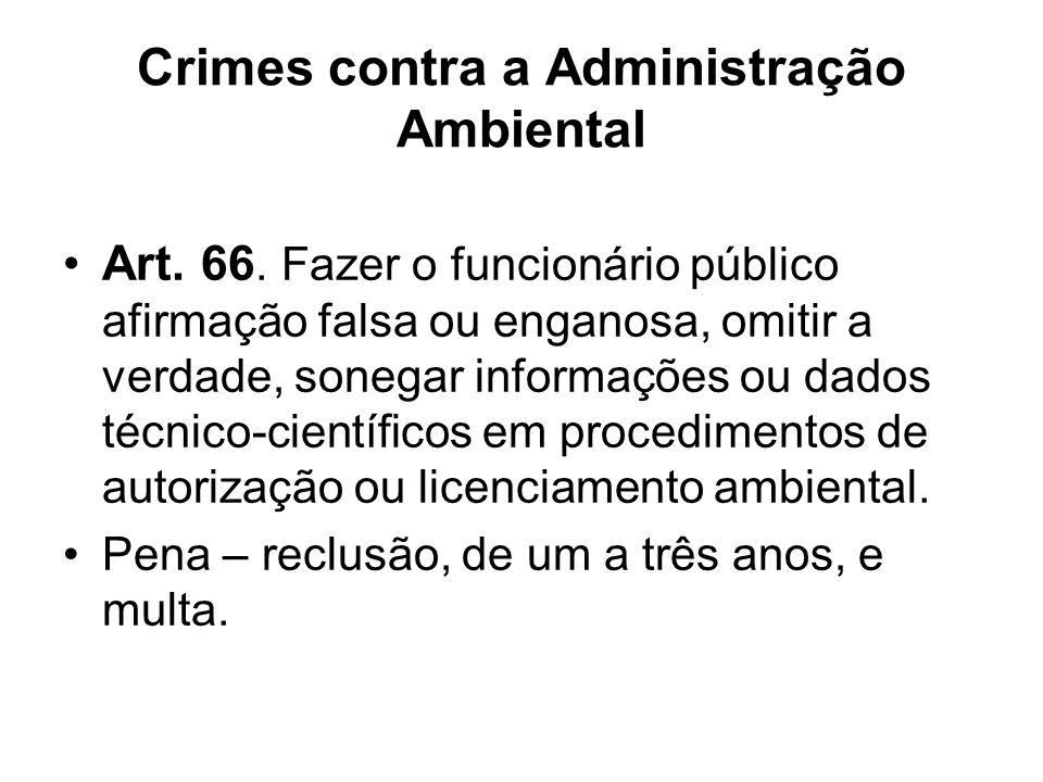 Crimes contra a Administração Ambiental Art. 66. Fazer o funcionário público afirmação falsa ou enganosa, omitir a verdade, sonegar informações ou dad