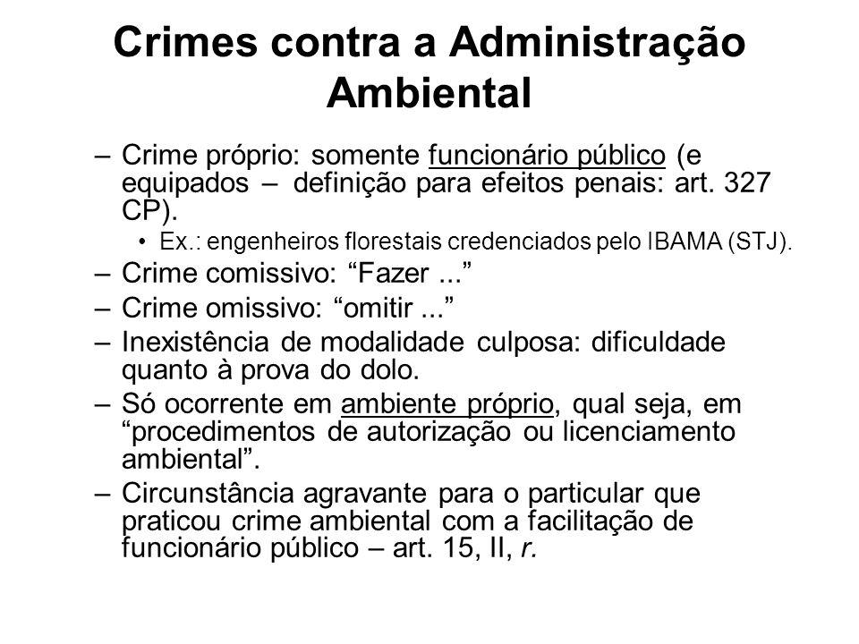 Crimes contra a Administração Ambiental –Crime próprio: somente funcionário público (e equipados – definição para efeitos penais: art. 327 CP). Ex.: e