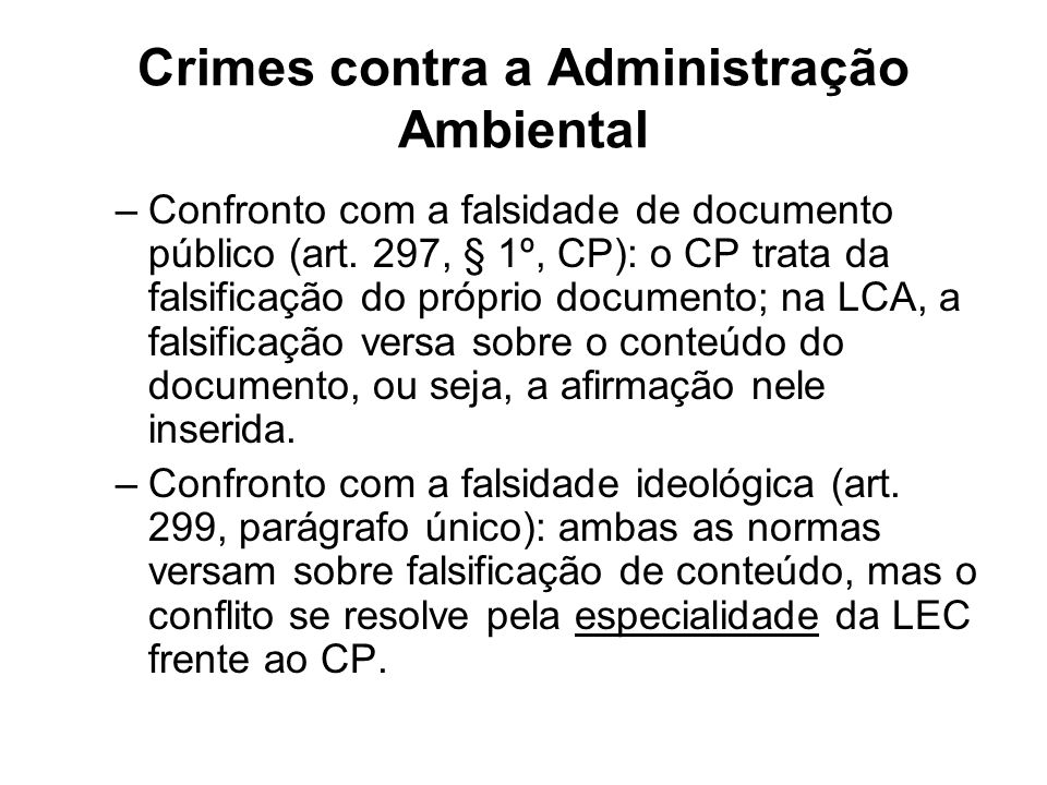 Crimes contra a Administração Ambiental –Confronto com a falsidade de documento público (art. 297, § 1º, CP): o CP trata da falsificação do próprio do