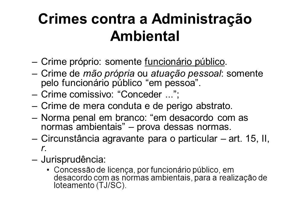 Crimes contra a Administração Ambiental –Crime próprio: somente funcionário público. –Crime de mão própria ou atuação pessoal: somente pelo funcionári