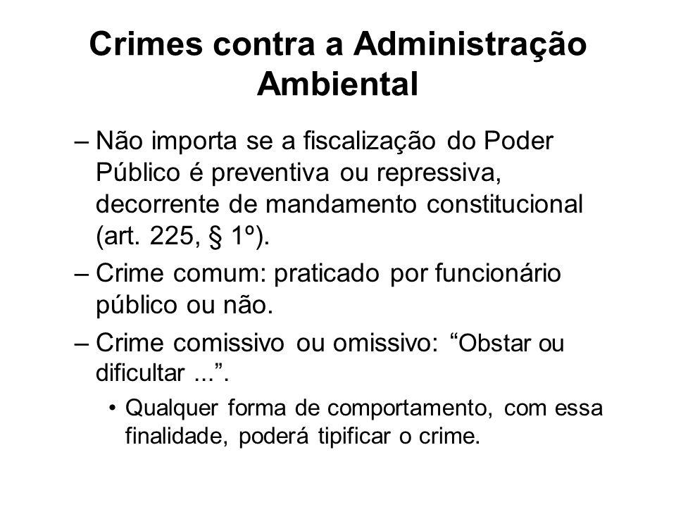 Crimes contra a Administração Ambiental –Não importa se a fiscalização do Poder Público é preventiva ou repressiva, decorrente de mandamento constituc