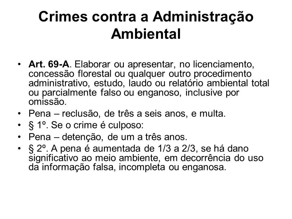 Crimes contra a Administração Ambiental Art. 69-A. Elaborar ou apresentar, no licenciamento, concessão florestal ou qualquer outro procedimento admini