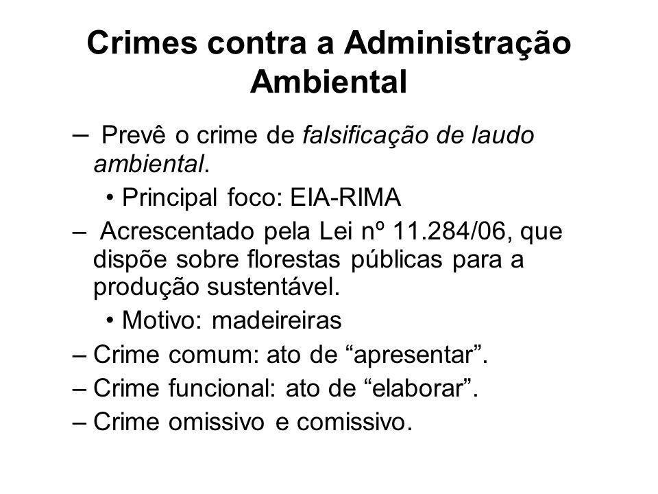 Crimes contra a Administração Ambiental – Prevê o crime de falsificação de laudo ambiental. Principal foco: EIA-RIMA – Acrescentado pela Lei nº 11.284