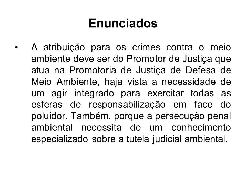 Enunciados A atribuição para os crimes contra o meio ambiente deve ser do Promotor de Justiça que atua na Promotoria de Justiça de Defesa de Meio Ambi