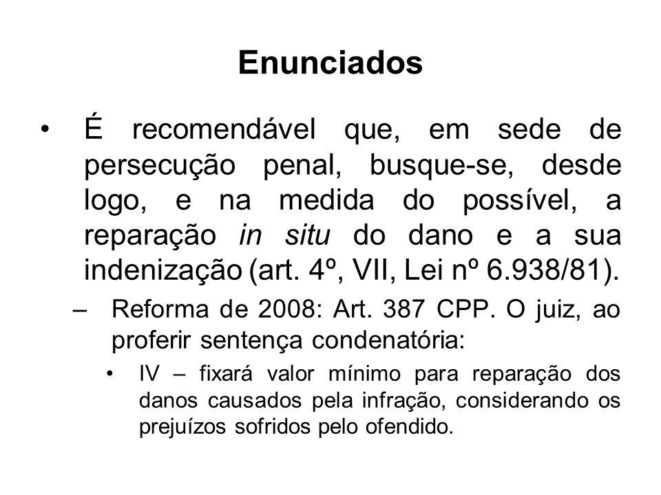 Enunciados É recomendável que, em sede de persecução penal, busque-se, desde logo, e na medida do possível, a reparação in situ do dano e a sua indeni