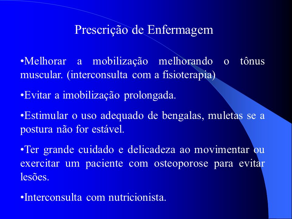 Prescrição de Enfermagem Melhorar a mobilização melhorando o tônus muscular. (interconsulta com a fisioterapia) Evitar a imobilização prolongada. Esti