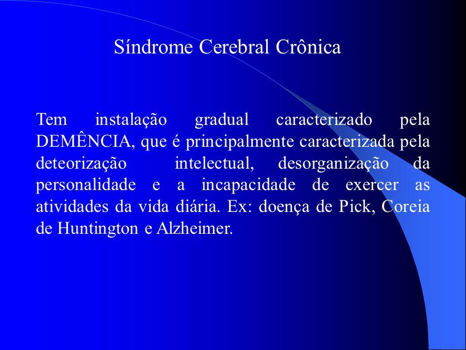 Síndrome Cerebral Crônica Tem instalação gradual caracterizado pela DEMÊNCIA, que é principalmente caracterizada pela deteorização intelectual, desorg
