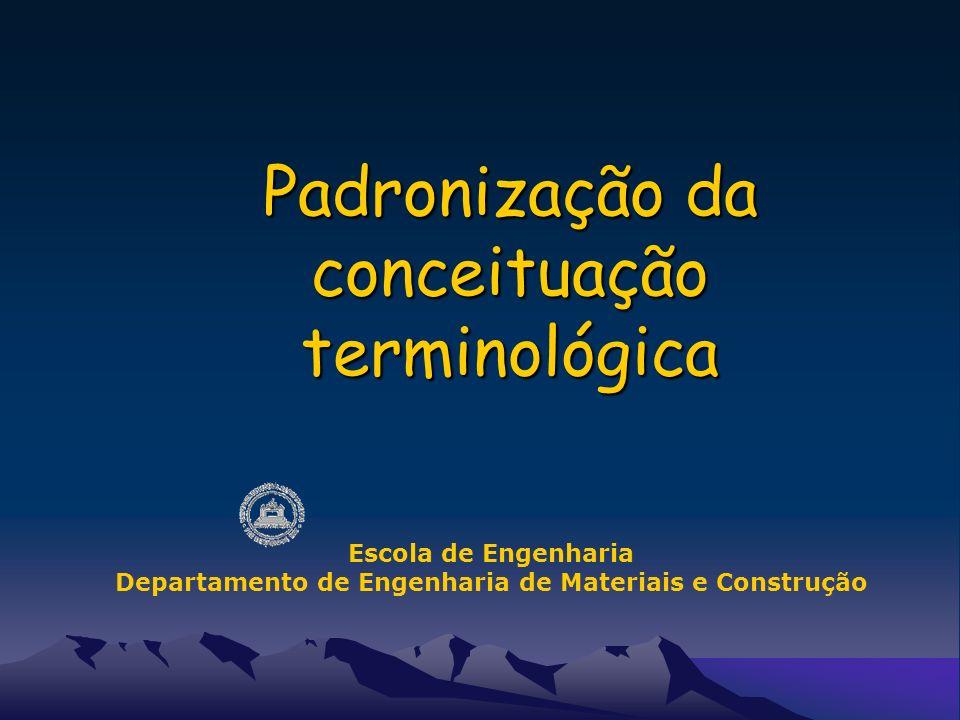 Padronização da conceituação terminológica Escola de Engenharia Departamento de Engenharia de Materiais e Construção