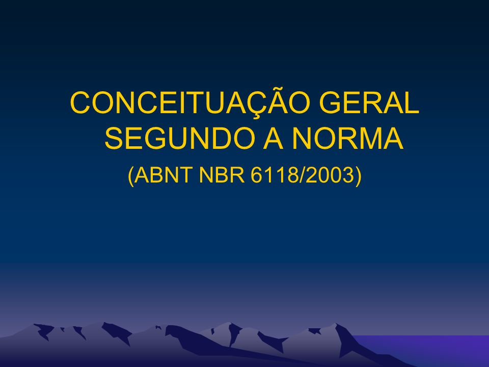 CONCEITUAÇÃO GERAL SEGUNDO A NORMA (ABNT NBR 6118/2003)