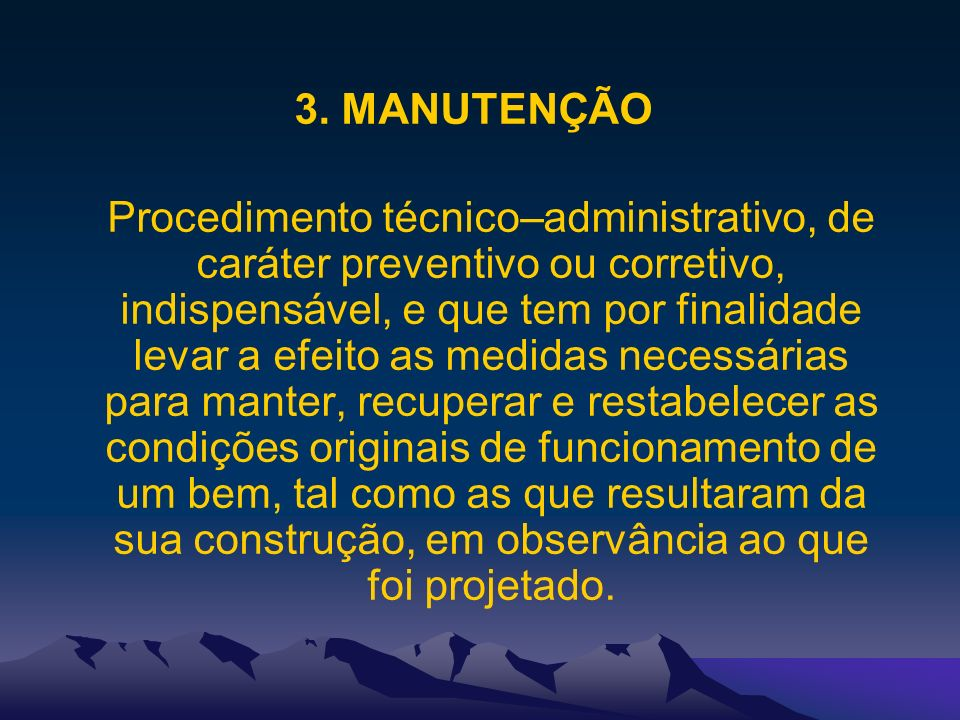3. MANUTENÇÃO Procedimento técnico–administrativo, de caráter preventivo ou corretivo, indispensável, e que tem por finalidade levar a efeito as medid