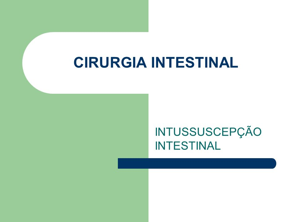CIRURGIA INTESTINAL INTUSSUSCEPÇÃO INTESTINAL